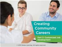 Creating Community Careers Part 3: Employment Opportunities Through Customized Job Development